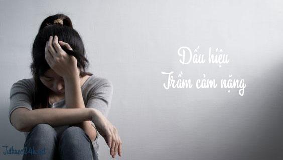 Dấu hiệu trầm cảm nặng : nhận thức đúng về trầm cảm