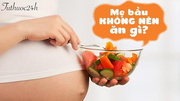 Bà bầu không nên ăn gì để tránh dị tật thai nhi và những lưu ý