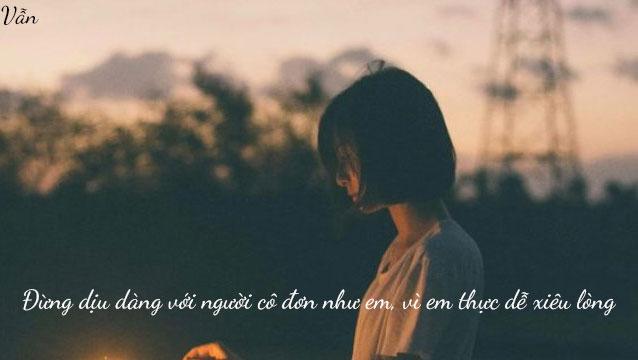 Đừng dịu dàng với một người cô đơn, bởi họ rất dễ động lòng