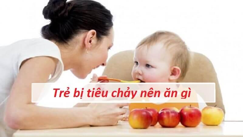 Trẻ bị tiêu chảy nên ăn gì tốt cho đường ruột
